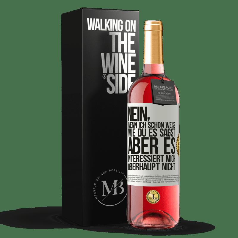 24,95 € Kostenloser Versand | Roséwein ROSÉ Ausgabe Nein, wenn ich schon weiß, wie du es sagst, aber es interessiert mich überhaupt nicht Weißes Etikett. Anpassbares Etikett Junger Wein Ernte 2020 Tempranillo