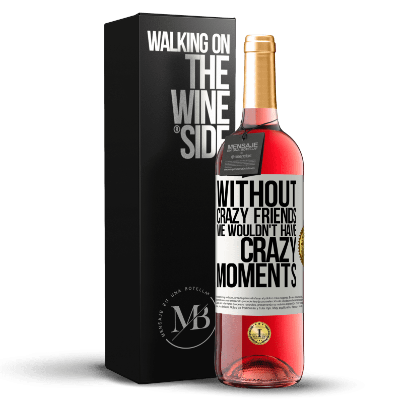 24,95 € Free Shipping | Rosé Wine ROSÉ Edition Without crazy friends we wouldn't have crazy moments White Label. Customizable label Young wine Harvest 2020 Tempranillo