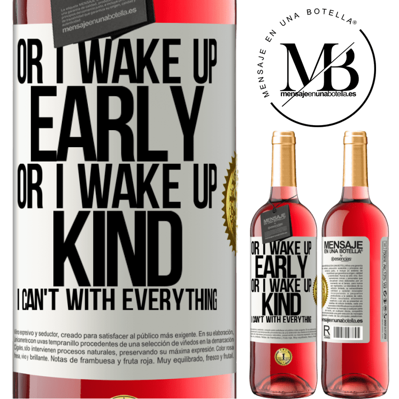 24,95 € Free Shipping   Rosé Wine ROSÉ Edition Or I wake up early, or I wake up kind, I can't with everything White Label. Customizable label Young wine Harvest 2020 Tempranillo