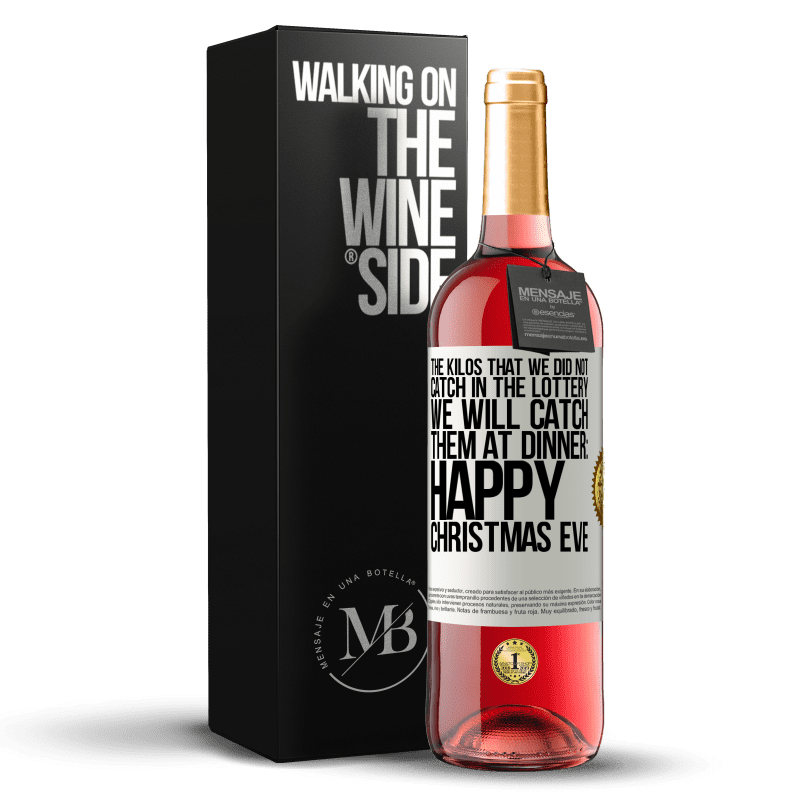 24,95 € Free Shipping | Rosé Wine ROSÉ Edition The kilos that we did not catch in the lottery, we will catch them at dinner: Happy Christmas Eve White Label. Customizable label Young wine Harvest 2020 Tempranillo