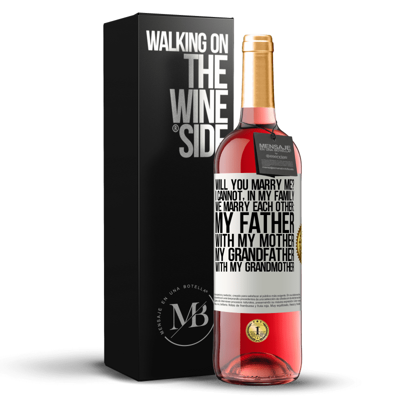 24,95 € Free Shipping | Rosé Wine ROSÉ Edition Will you marry me? I cannot, in my family we marry each other: my father, with my mother, my grandfather with my grandmother White Label. Customizable label Young wine Harvest 2020 Tempranillo