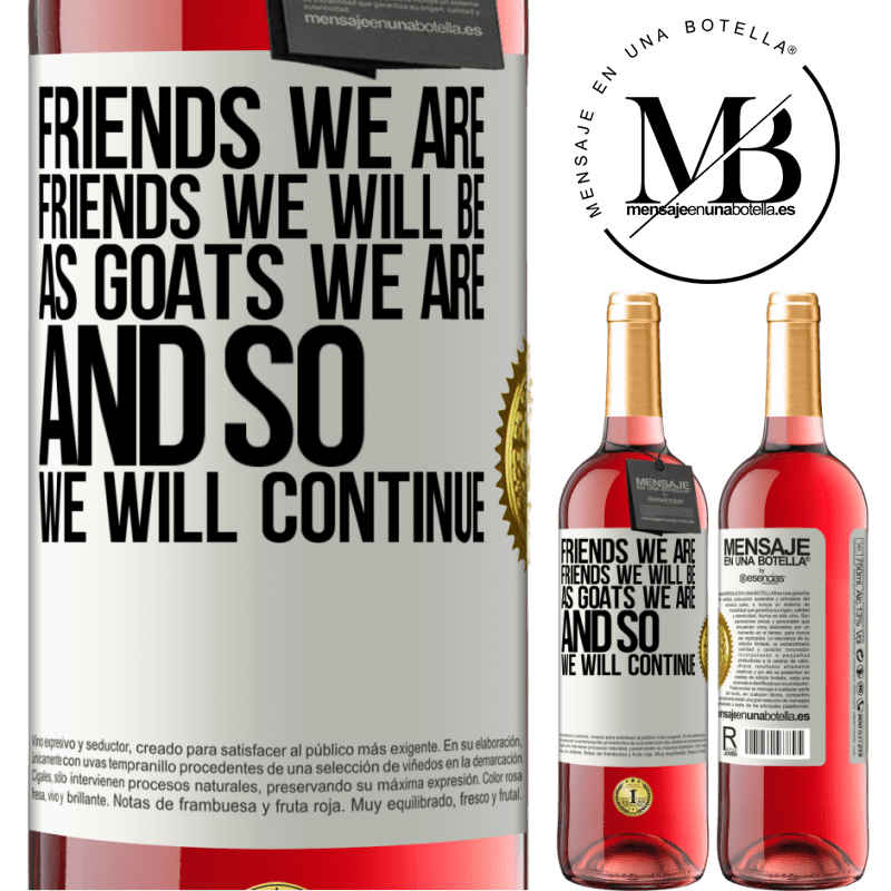24,95 € Free Shipping | Rosé Wine ROSÉ Edition Friends we are, friends we will be, as goats we are and so we will continue White Label. Customizable label Young wine Harvest 2020 Tempranillo