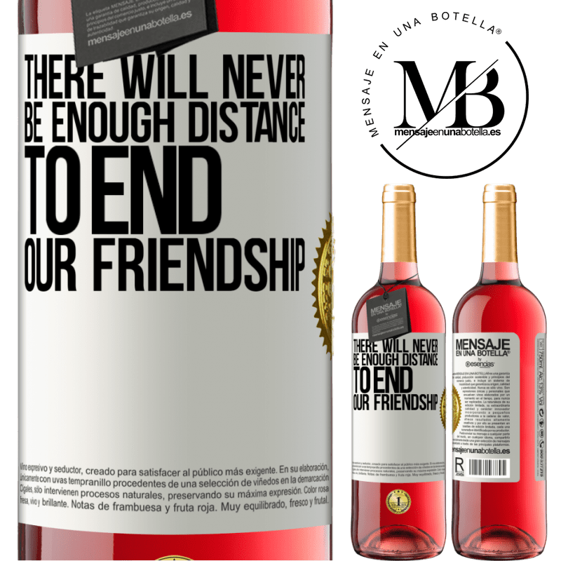 24,95 € Free Shipping   Rosé Wine ROSÉ Edition There will never be enough distance to end our friendship White Label. Customizable label Young wine Harvest 2020 Tempranillo