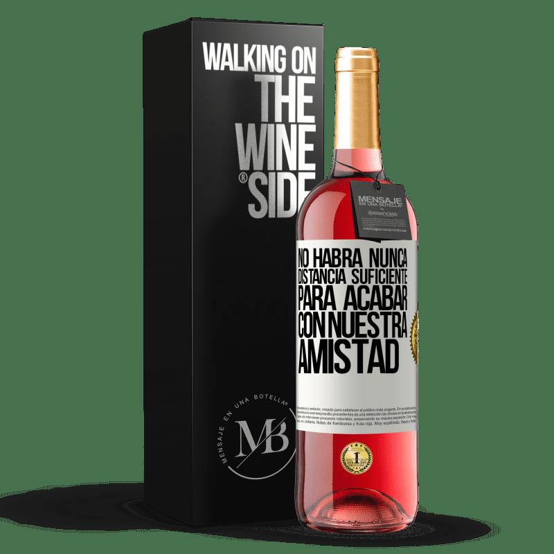 24,95 € Envoi gratuit   Vin rosé Édition ROSÉ Il n'y aura jamais assez de distance pour mettre fin à notre amitié Étiquette Blanche. Étiquette personnalisable Vin jeune Récolte 2020 Tempranillo