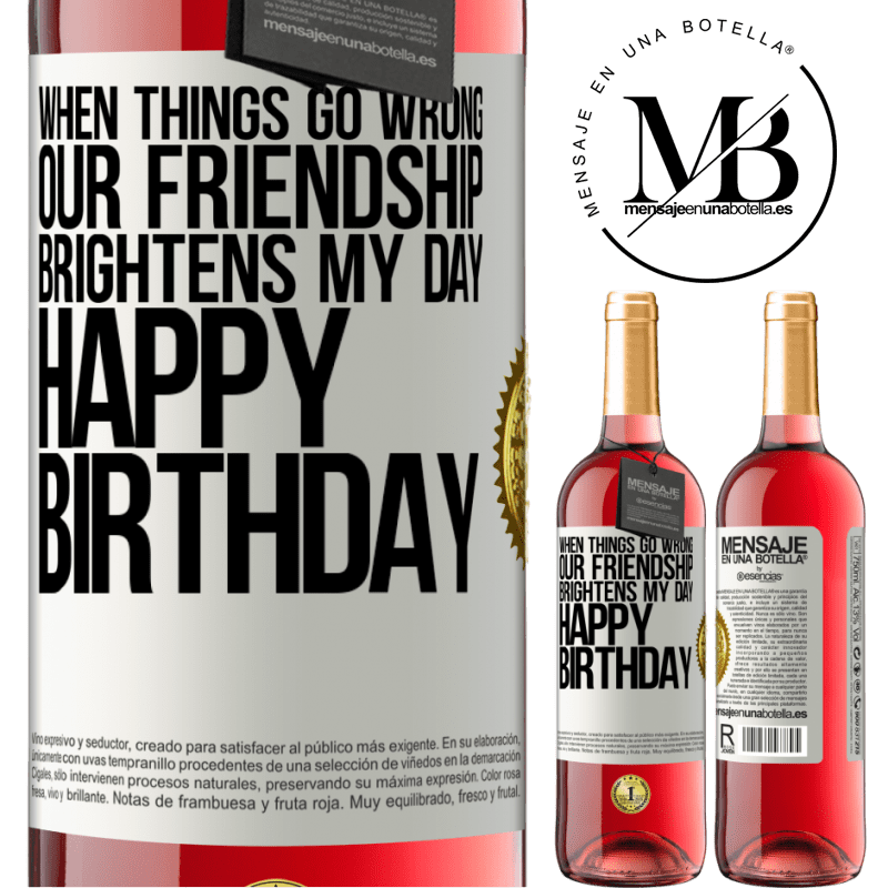 24,95 € Free Shipping | Rosé Wine ROSÉ Edition When things go wrong, our friendship brightens my day. Happy Birthday White Label. Customizable label Young wine Harvest 2020 Tempranillo