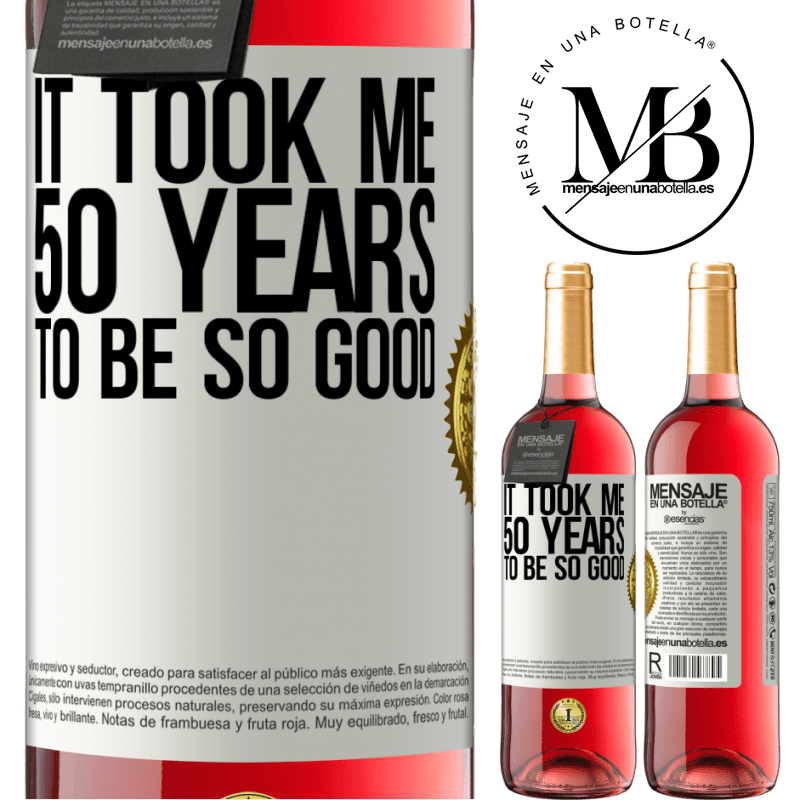 24,95 € Free Shipping | Rosé Wine ROSÉ Edition It took me 50 years to be so good White Label. Customizable label Young wine Harvest 2020 Tempranillo