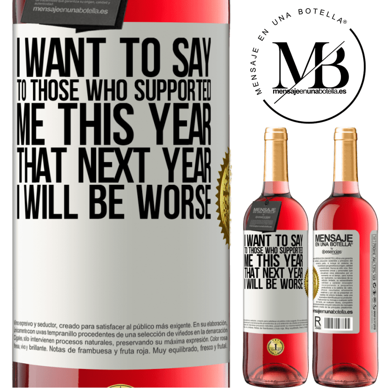 24,95 € Free Shipping   Rosé Wine ROSÉ Edition I want to say to those who supported me this year, that next year I will be worse White Label. Customizable label Young wine Harvest 2020 Tempranillo