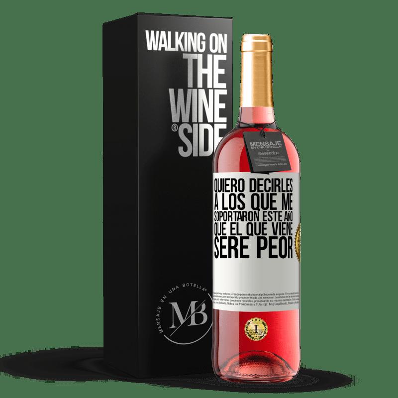 24,95 € Envoi gratuit | Vin rosé Édition ROSÉ Je veux dire à ceux qui m'ont soutenu cette année, que l'année prochaine je serai pire Étiquette Blanche. Étiquette personnalisable Vin jeune Récolte 2020 Tempranillo