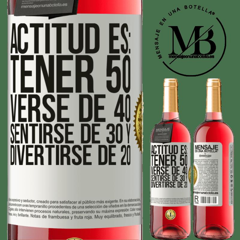 24,95 € Envoi gratuit   Vin rosé Édition ROSÉ L'attitude est: avoir 50 ans, avoir 40 ans, se sentir 30 et s'amuser 20 Étiquette Blanche. Étiquette personnalisable Vin jeune Récolte 2020 Tempranillo
