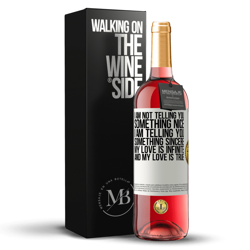 24,95 € Free Shipping | Rosé Wine ROSÉ Edition I am not telling you something nice, I am telling you something sincere, my love is infinite and my love is true White Label. Customizable label Young wine Harvest 2020 Tempranillo