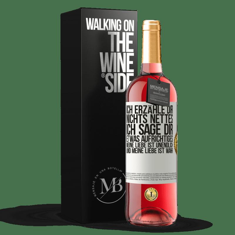 24,95 € Kostenloser Versand   Roséwein ROSÉ Ausgabe Ich erzähle dir nichts Nettes, ich sage dir etwas Aufrichtiges, meine Liebe ist unendlich und meine Liebe ist wahr Weißes Etikett. Anpassbares Etikett Junger Wein Ernte 2020 Tempranillo