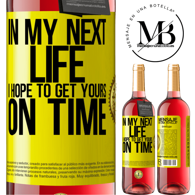 24,95 € Free Shipping   Rosé Wine ROSÉ Edition In my next life, I hope to get yours on time Yellow Label. Customizable label Young wine Harvest 2020 Tempranillo