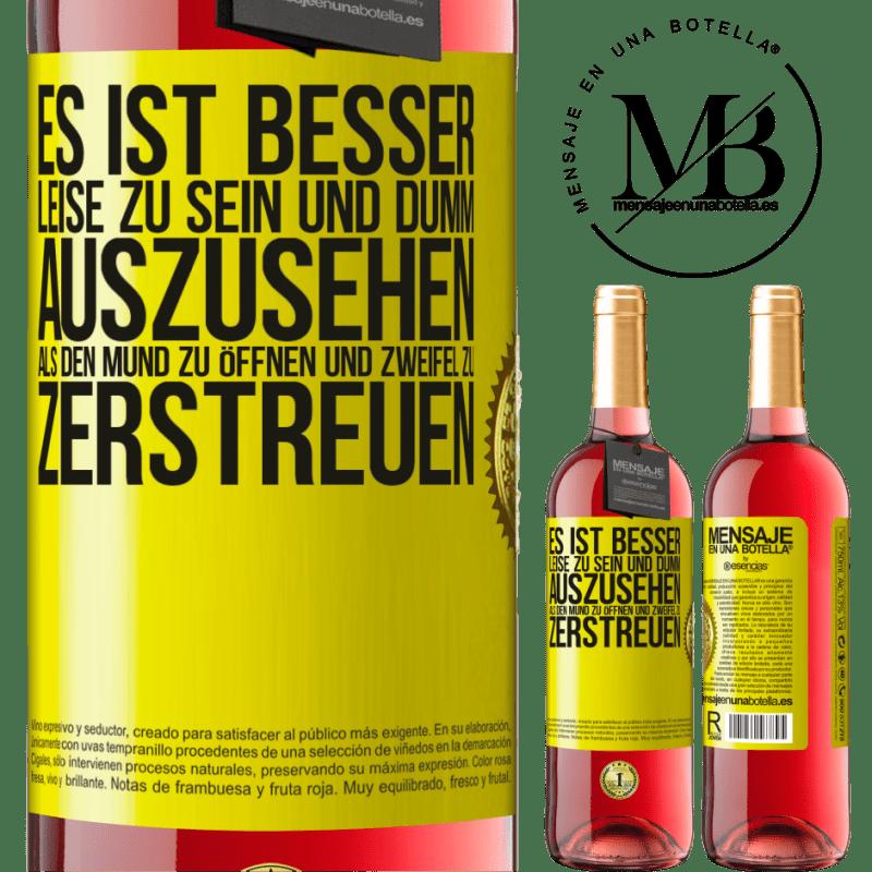 24,95 € Kostenloser Versand | Roséwein ROSÉ Ausgabe Es ist besser, leise zu sein und dumm auszusehen, als den Mund zu öffnen und Zweifel zu zerstreuen Gelbes Etikett. Anpassbares Etikett Junger Wein Ernte 2020 Tempranillo