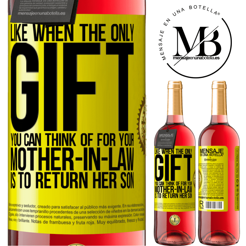 24,95 € Free Shipping   Rosé Wine ROSÉ Edition Like when the only gift you can think of for your mother-in-law is to return her son Yellow Label. Customizable label Young wine Harvest 2020 Tempranillo