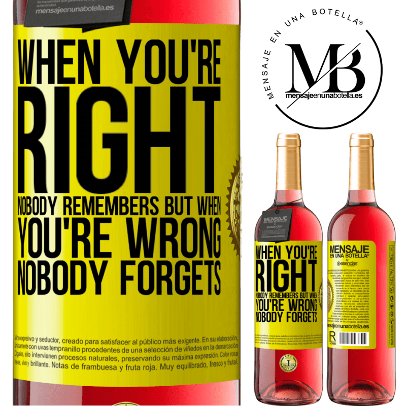 24,95 € Free Shipping   Rosé Wine ROSÉ Edition When you're right, nobody remembers, but when you're wrong, nobody forgets Yellow Label. Customizable label Young wine Harvest 2020 Tempranillo