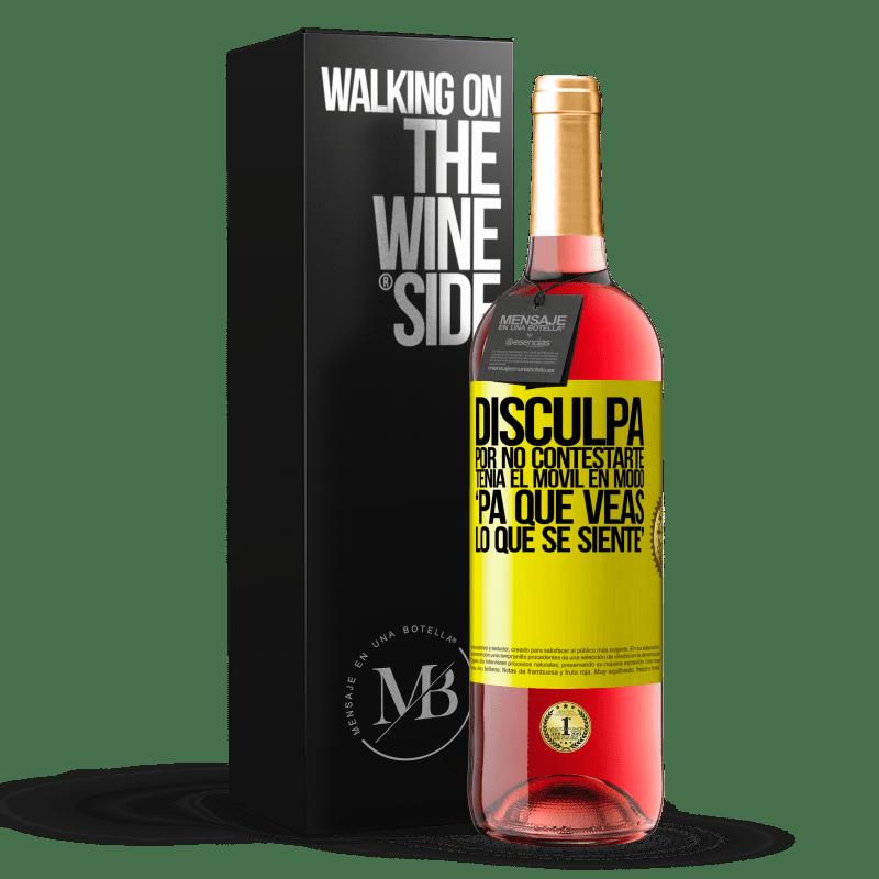 24,95 € Envoi gratuit   Vin rosé Édition ROSÉ Disculpa por no contestarte. Tenía el móvil en modo pa' que veas lo que se siente Étiquette Jaune. Étiquette personnalisable Vin jeune Récolte 2020 Tempranillo