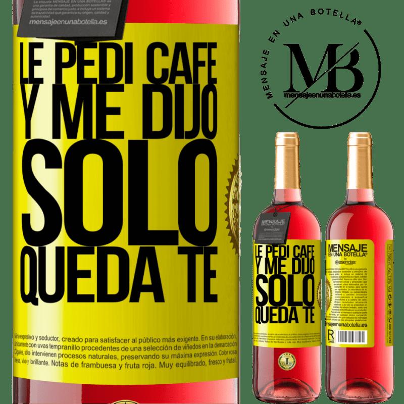 24,95 € Free Shipping | Rosé Wine ROSÉ Edition Le pedí café y me dijo: Sólo queda té Yellow Label. Customizable label Young wine Harvest 2020 Tempranillo