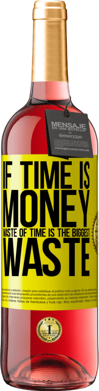 24,95 € Free Shipping | Rosé Wine ROSÉ Edition If time is money, waste of time is the biggest waste Yellow Label. Customizable label Young wine Harvest 2020 Tempranillo