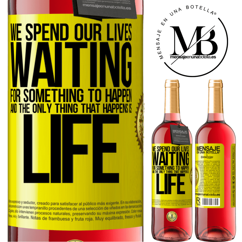 24,95 € Free Shipping | Rosé Wine ROSÉ Edition We spend our lives waiting for something to happen, and the only thing that happens is life Yellow Label. Customizable label Young wine Harvest 2020 Tempranillo