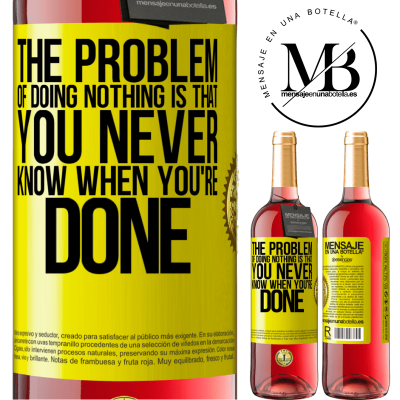 24,95 € Free Shipping | Rosé Wine ROSÉ Edition The problem of doing nothing is that you never know when you're done Yellow Label. Customizable label Young wine Harvest 2020 Tempranillo