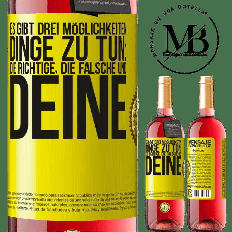 24,95 € Kostenloser Versand   Roséwein ROSÉ Ausgabe Es gibt drei Möglichkeiten, Dinge zu tun: die richtige, die falsche und deine Gelbes Etikett. Anpassbares Etikett Junger Wein Ernte 2020 Tempranillo