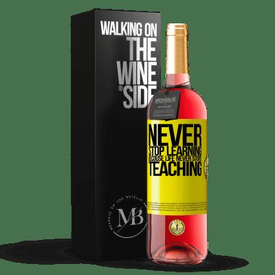 «N'arrêtez jamais d'apprendre parce que la vie n'arrête jamais d'enseigner» Édition ROSÉ