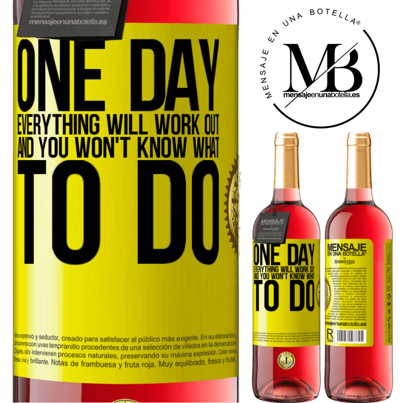 24,95 € Free Shipping | Rosé Wine ROSÉ Edition One day everything will work out and you won't know what to do Yellow Label. Customizable label Young wine Harvest 2020 Tempranillo