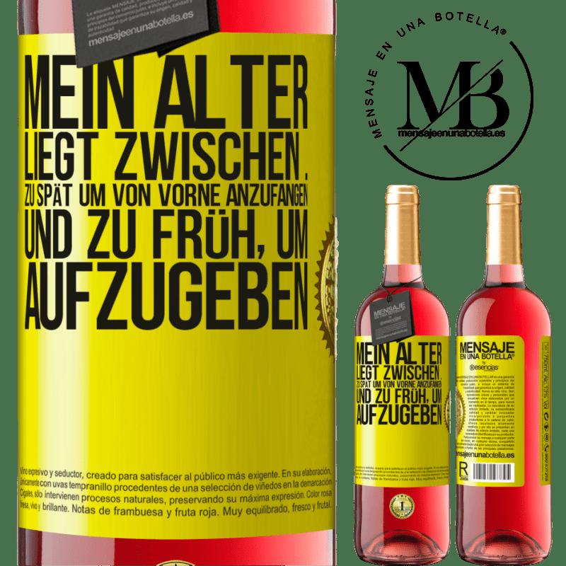 24,95 € Kostenloser Versand | Roséwein ROSÉ Ausgabe Mein Alter liegt zwischen ... Zu spät, um von vorne anzufangen, und ... zu früh, um aufzugeben Gelbes Etikett. Anpassbares Etikett Junger Wein Ernte 2020 Tempranillo