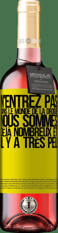 24,95 € Envoi gratuit   Vin rosé Édition ROSÉ N'entrez pas dans le monde de la drogue ... Nous sommes déjà nombreux et il y a très peu Étiquette Jaune. Étiquette personnalisable Vin jeune Récolte 2020 Tempranillo