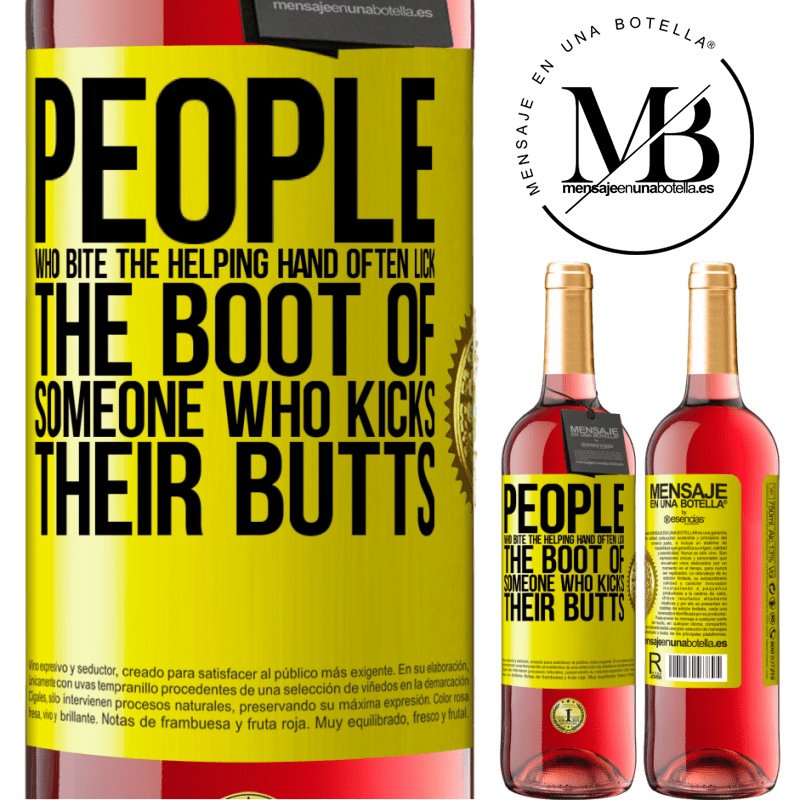 24,95 € Free Shipping   Rosé Wine ROSÉ Edition People who bite the helping hand, often lick the boot of someone who kicks their butts Yellow Label. Customizable label Young wine Harvest 2020 Tempranillo