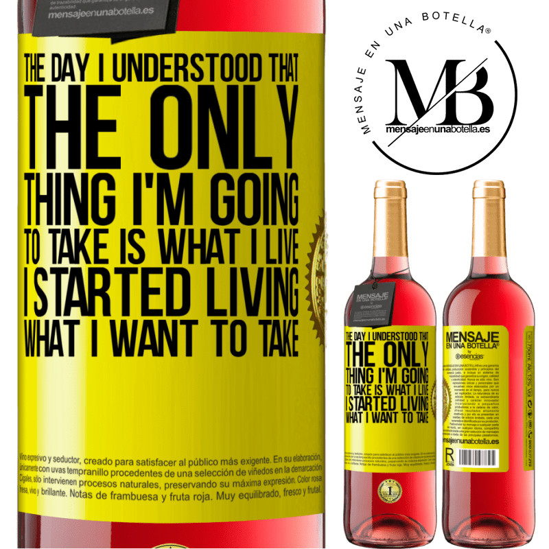 24,95 € Free Shipping | Rosé Wine ROSÉ Edition The day I understood that the only thing I'm going to take is what I live, I started living what I want to take Yellow Label. Customizable label Young wine Harvest 2020 Tempranillo