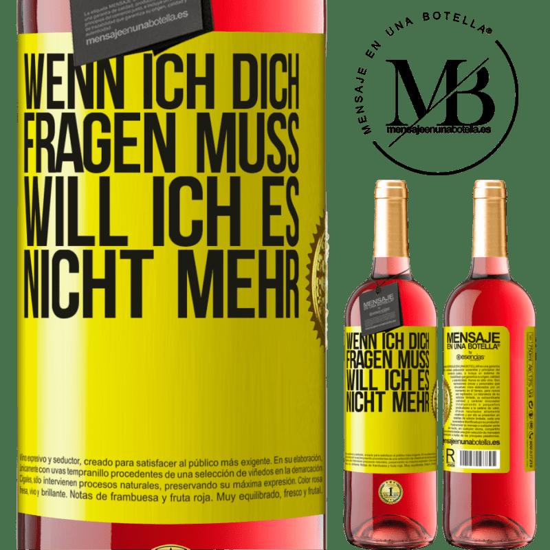24,95 € Kostenloser Versand | Roséwein ROSÉ Ausgabe Wenn ich dich fragen muss, will ich es nicht mehr Gelbes Etikett. Anpassbares Etikett Junger Wein Ernte 2020 Tempranillo