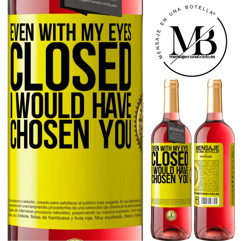 24,95 € Free Shipping | Rosé Wine ROSÉ Edition Even with my eyes closed I would have chosen you Yellow Label. Customizable label Young wine Harvest 2020 Tempranillo