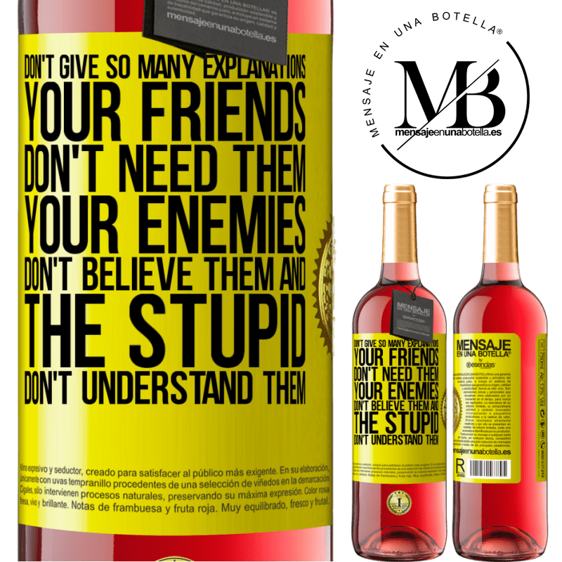 24,95 € Free Shipping | Rosé Wine ROSÉ Edition Don't give so many explanations. Your friends don't need them, your enemies don't believe them, and the stupid don't Yellow Label. Customizable label Young wine Harvest 2020 Tempranillo