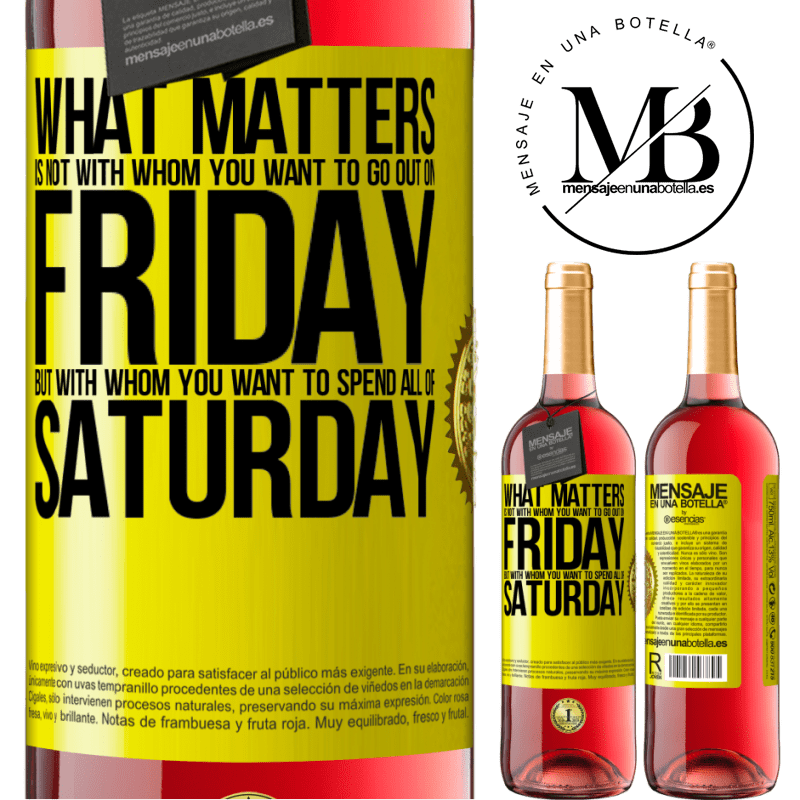 24,95 € Free Shipping   Rosé Wine ROSÉ Edition What matters is not with whom you want to go out on Friday, but with whom you want to spend all of Saturday Yellow Label. Customizable label Young wine Harvest 2020 Tempranillo