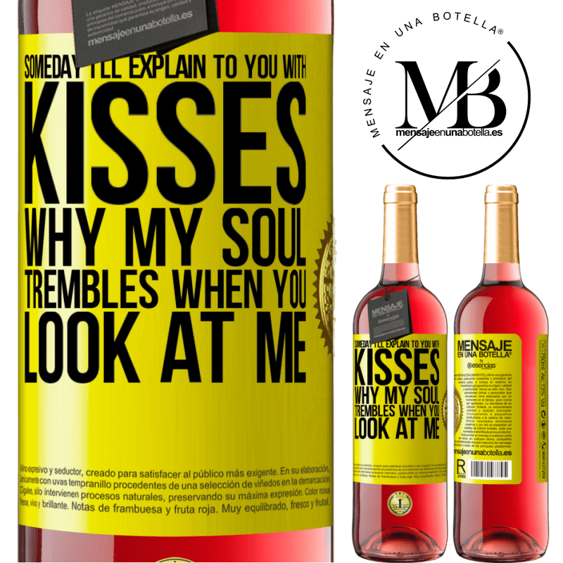 24,95 € Free Shipping   Rosé Wine ROSÉ Edition Someday I'll explain to you with kisses why my soul trembles when you look at me Yellow Label. Customizable label Young wine Harvest 2020 Tempranillo