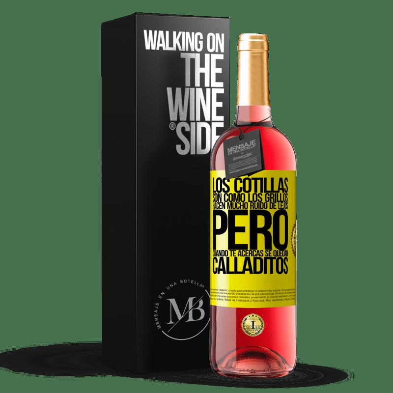 24,95 € Envoi gratuit | Vin rosé Édition ROSÉ Les potins sont comme des grillons, ils font beaucoup de bruit de loin, mais quand vous vous en approchez, ils se taisent Étiquette Jaune. Étiquette personnalisable Vin jeune Récolte 2020 Tempranillo