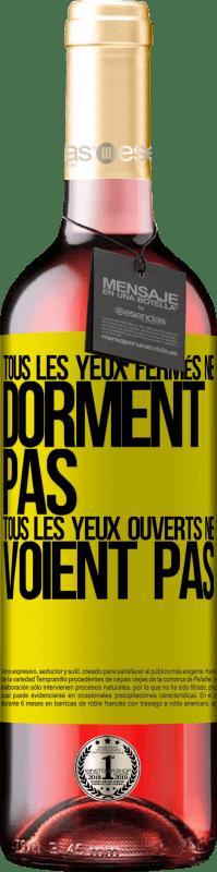 24,95 € Envoi gratuit | Vin rosé Édition ROSÉ Tous les yeux fermés ne dorment pas ... tous les yeux ouverts ne voient pas Étiquette Jaune. Étiquette personnalisable Vin jeune Récolte 2020 Tempranillo