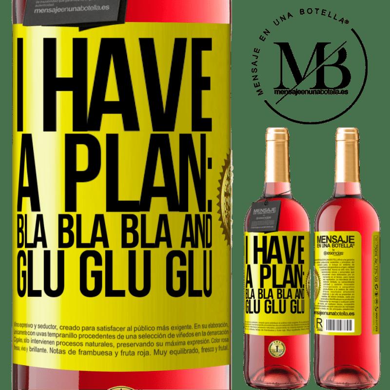 24,95 € Free Shipping | Rosé Wine ROSÉ Edition I have a plan: Bla Bla Bla and Glu Glu Glu Yellow Label. Customizable label Young wine Harvest 2020 Tempranillo