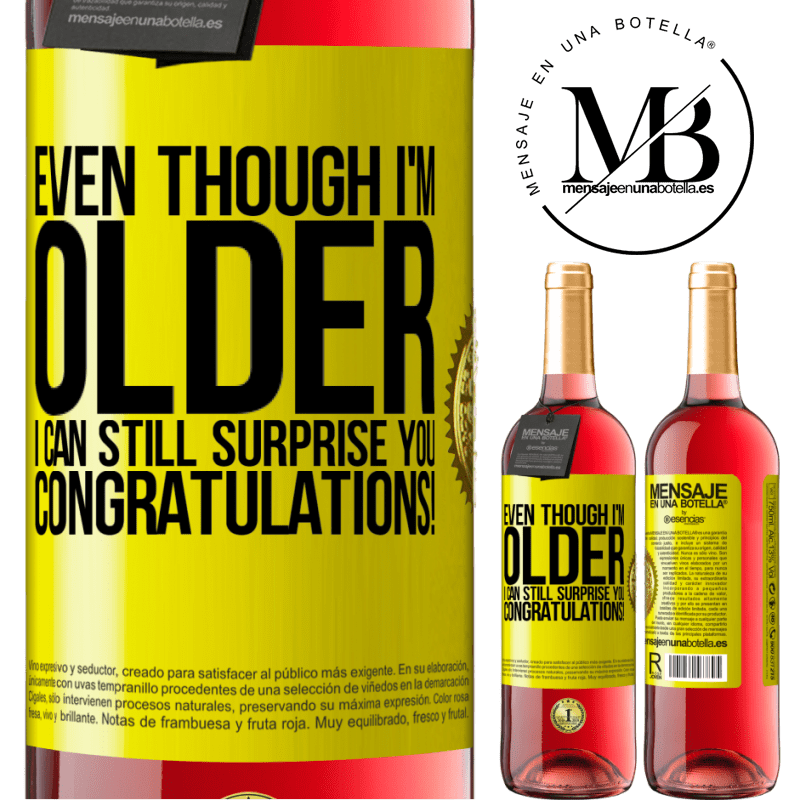 24,95 € Free Shipping | Rosé Wine ROSÉ Edition Even though I'm older, I can still surprise you. Congratulations! Yellow Label. Customizable label Young wine Harvest 2020 Tempranillo