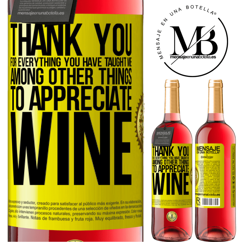 24,95 € Free Shipping   Rosé Wine ROSÉ Edition Thank you for everything you have taught me, among other things, to appreciate wine Yellow Label. Customizable label Young wine Harvest 2020 Tempranillo