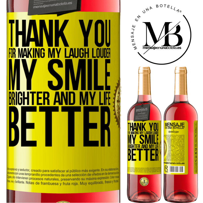 24,95 € Free Shipping   Rosé Wine ROSÉ Edition Thank you for making my laugh louder, my smile brighter and my life better Yellow Label. Customizable label Young wine Harvest 2020 Tempranillo
