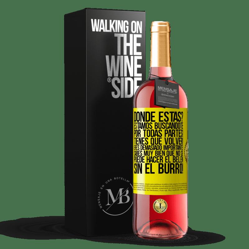 24,95 € Envoi gratuit | Vin rosé Édition ROSÉ Où es-tu? Nous vous cherchons partout! Vous devez revenir! Tu es trop important! Vous savez très bien que vous ne pouvez pas Étiquette Jaune. Étiquette personnalisable Vin jeune Récolte 2020 Tempranillo