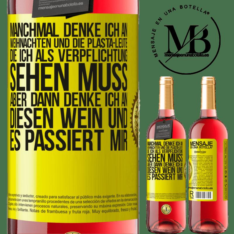 24,95 € Kostenloser Versand   Roséwein ROSÉ Ausgabe Manchmal denke ich an Weihnachten und die Plasta-Leute, die ich als Verpflichtung sehen muss. Aber dann denke ich an diesen Gelbes Etikett. Anpassbares Etikett Junger Wein Ernte 2020 Tempranillo