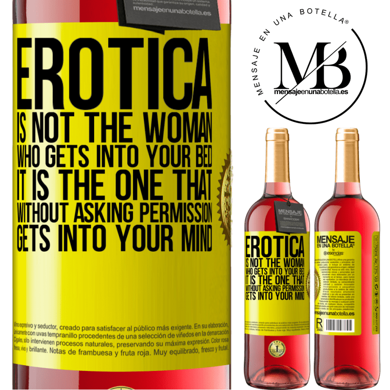 24,95 € Free Shipping | Rosé Wine ROSÉ Edition Erotica is not the woman who gets into your bed. It is the one that without asking permission, gets into your mind Yellow Label. Customizable label Young wine Harvest 2020 Tempranillo