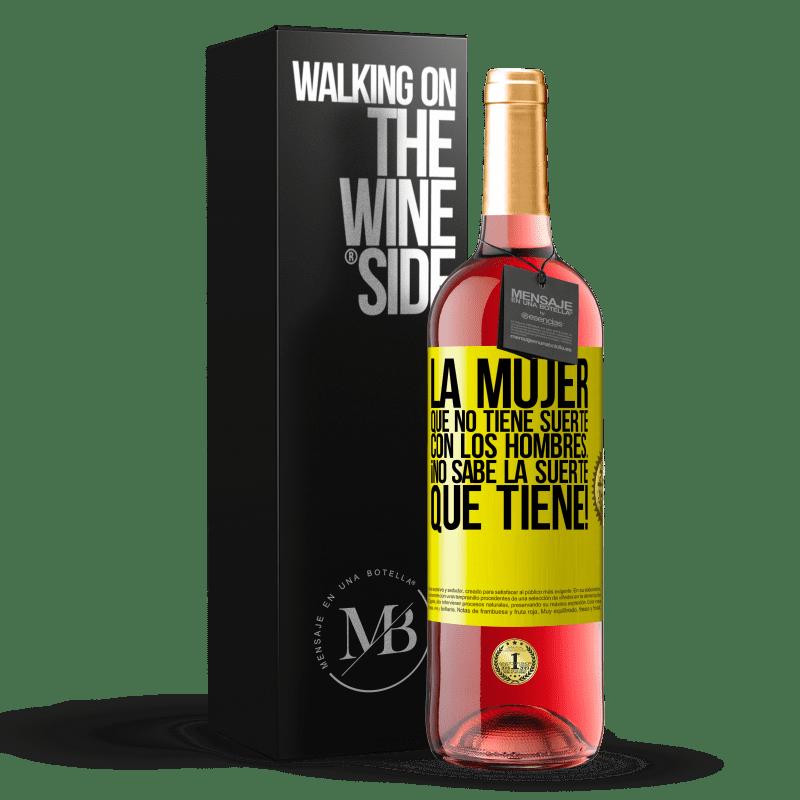 24,95 € Envoi gratuit   Vin rosé Édition ROSÉ La femme qui n'a pas de chance avec les hommes ... ne sait pas quelle chance elle a! Étiquette Jaune. Étiquette personnalisable Vin jeune Récolte 2020 Tempranillo
