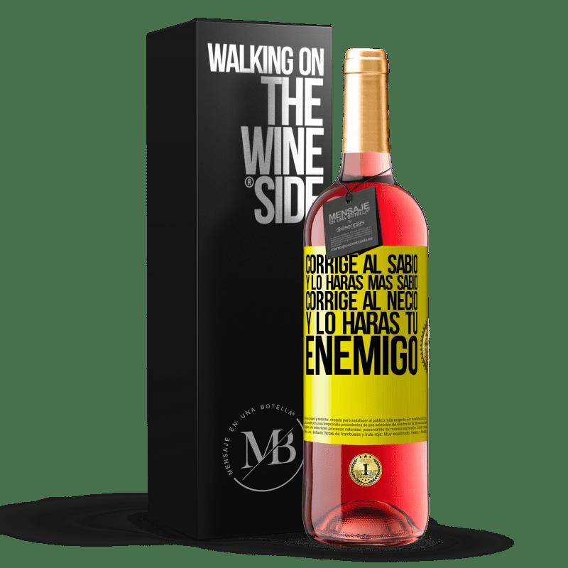 24,95 € Envoi gratuit | Vin rosé Édition ROSÉ Corrigez le sage et vous ferez plus sage, corrigez le fou et vous ferez de votre ennemi Étiquette Jaune. Étiquette personnalisable Vin jeune Récolte 2020 Tempranillo