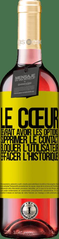 24,95 € Envoi gratuit   Vin rosé Édition ROSÉ Le cœur devrait avoir les options: Supprimer le contact, Bloquer l'utilisateur, Effacer l'historique! Étiquette Jaune. Étiquette personnalisable Vin jeune Récolte 2020 Tempranillo