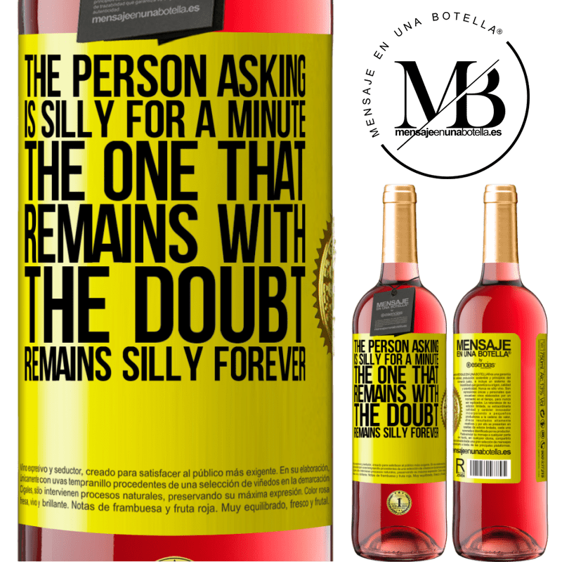 24,95 € Free Shipping | Rosé Wine ROSÉ Edition The person asking is silly for a minute. The one that remains with the doubt, remains silly forever Yellow Label. Customizable label Young wine Harvest 2020 Tempranillo