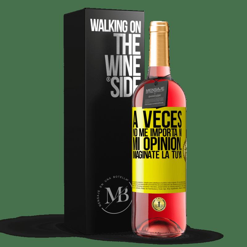 24,95 € Envoi gratuit | Vin rosé Édition ROSÉ Parfois, je me fiche de mon opinion ... Imaginez la vôtre Étiquette Jaune. Étiquette personnalisable Vin jeune Récolte 2020 Tempranillo